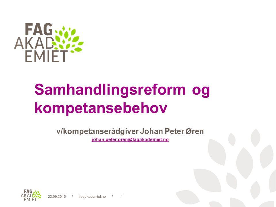 23.09.2016fagakademiet.no2// Samhandlingsreformen vil føre til at både kapasiteten og kompetansen i den kommunale helse- og omsorgstjenesten må styrkes.