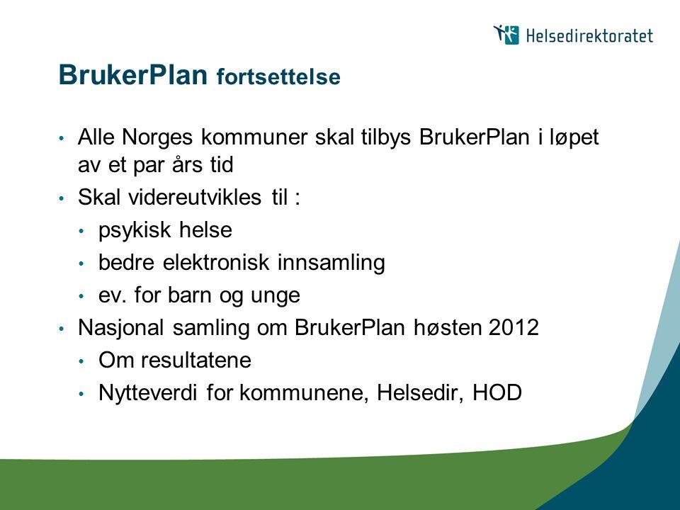 BrukerPlan fortsettelse Alle Norges kommuner skal tilbys BrukerPlan i løpet av et par års tid Skal videreutvikles til : psykisk helse bedre elektronisk innsamling ev.