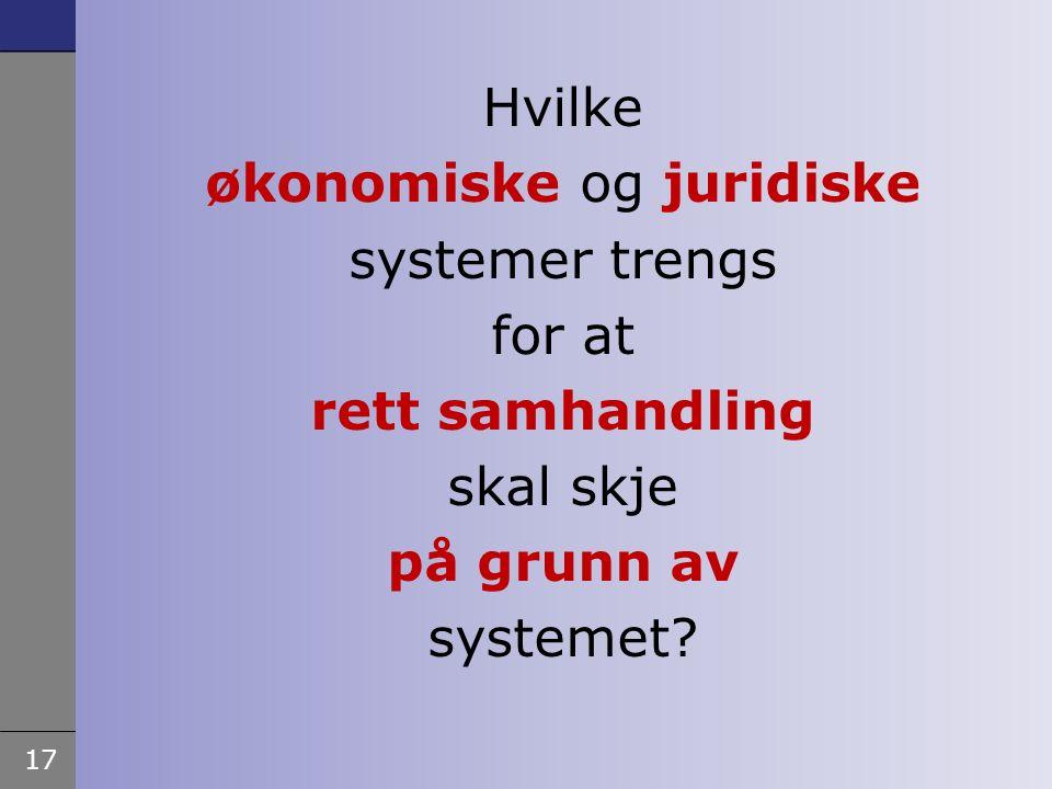 17 Samhandlingsreformen Hvilke økonomiske og juridiske systemer trengs for at rett samhandling skal skje på grunn av systemet