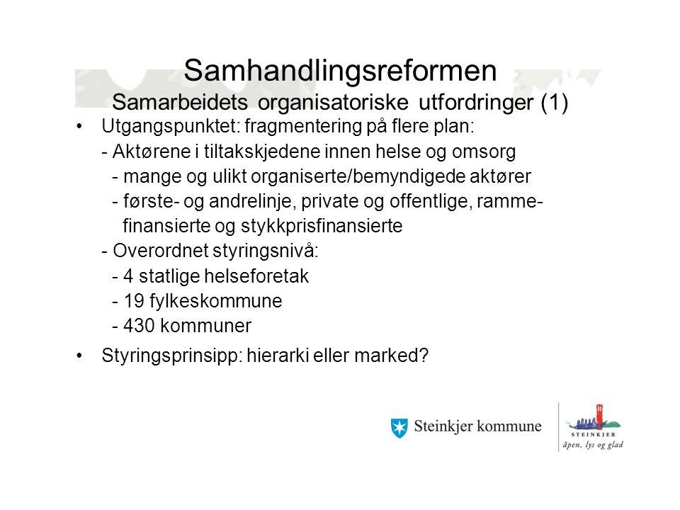Samhandlingsreformen Samarbeidets organisatoriske utfordringer (1) Utgangspunktet: fragmentering på flere plan: - Aktørene i tiltakskjedene innen hels