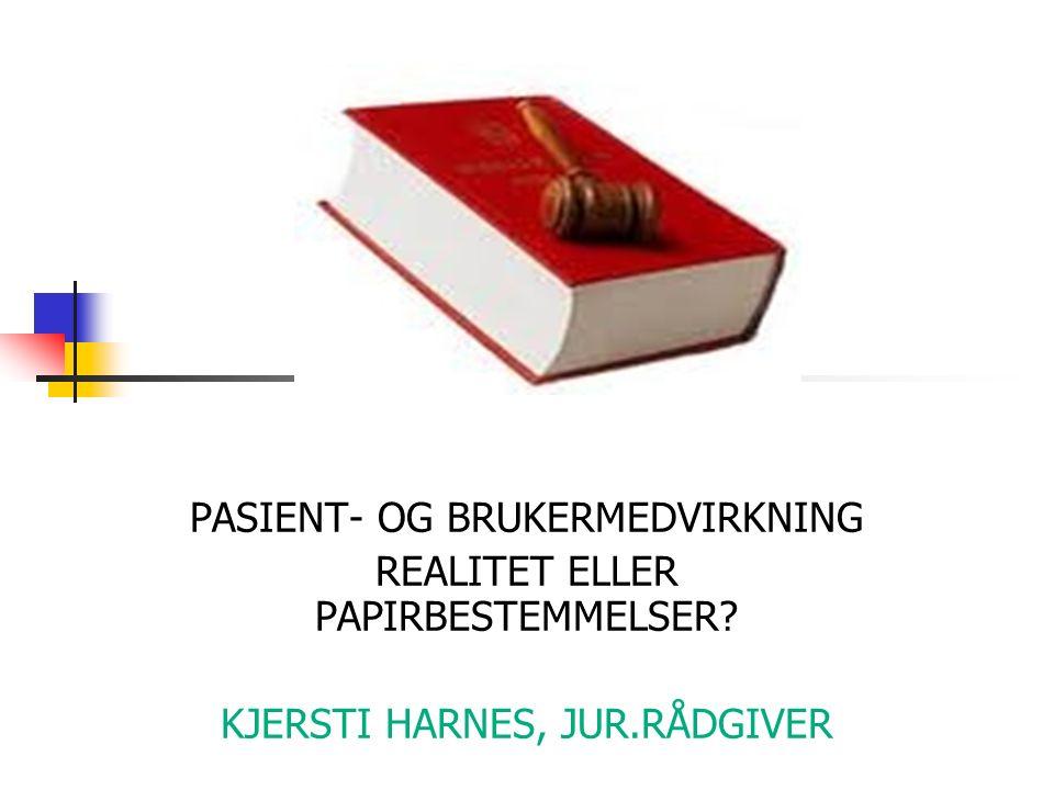 PASIENT- OG BRUKERMEDVIRKNING REALITET ELLER PAPIRBESTEMMELSER KJERSTI HARNES, JUR.RÅDGIVER