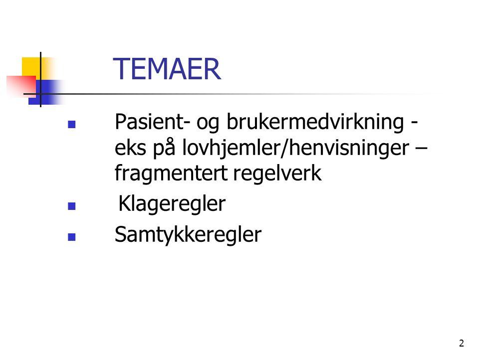 TEMAER Pasient- og brukermedvirkning - eks på lovhjemler/henvisninger – fragmentert regelverk Klageregler Samtykkeregler 2