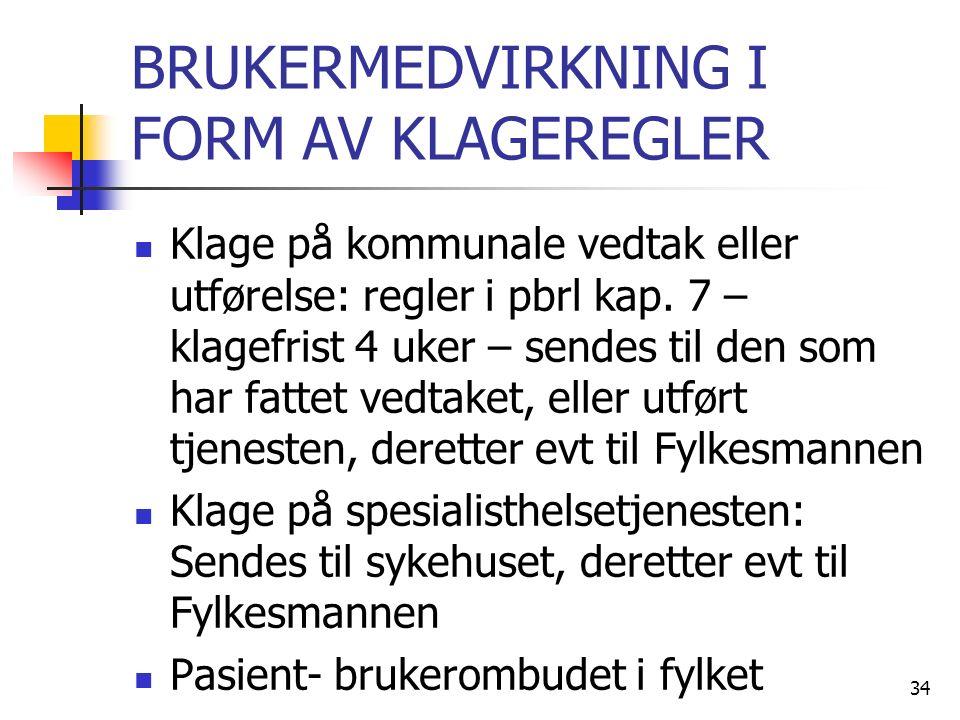 BRUKERMEDVIRKNING I FORM AV KLAGEREGLER Klage på kommunale vedtak eller utførelse: regler i pbrl kap.
