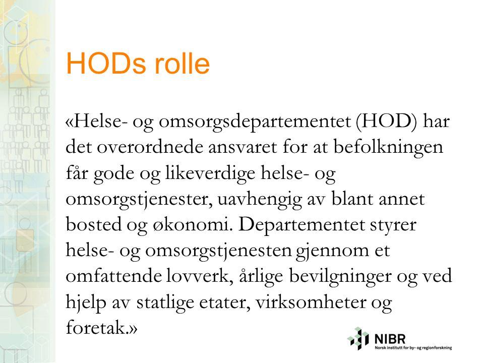 HODs rolle «Helse- og omsorgsdepartementet (HOD) har det overordnede ansvaret for at befolkningen får gode og likeverdige helse- og omsorgstjenester, uavhengig av blant annet bosted og økonomi.