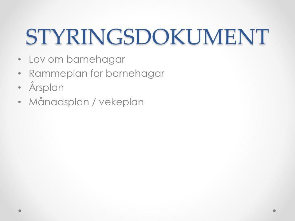 STYRINGSDOKUMENT Lov om barnehagar Rammeplan for barnehagar Årsplan Månadsplan / vekeplan