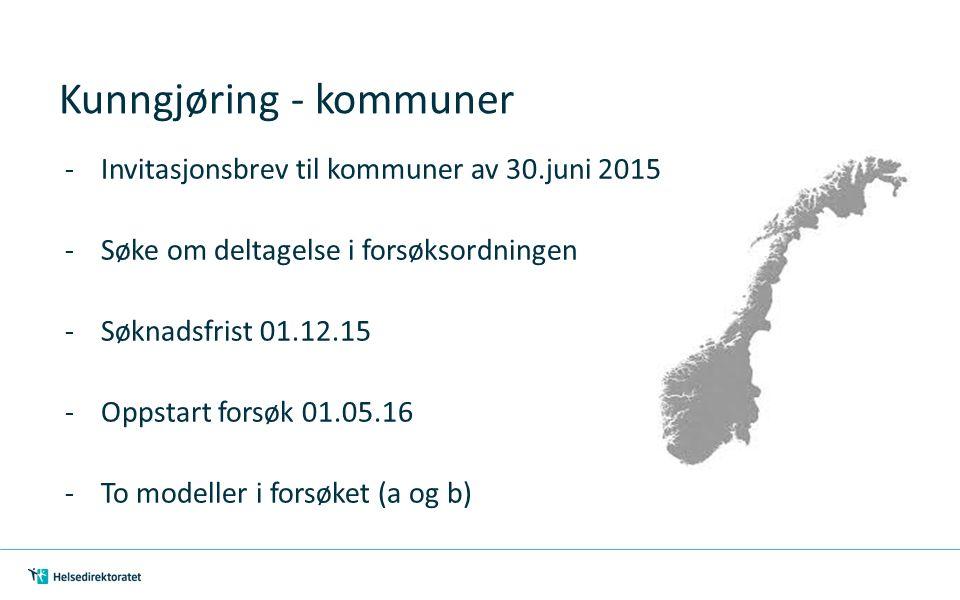 Kunngjøring - kommuner -Invitasjonsbrev til kommuner av 30.juni 2015 -Søke om deltagelse i forsøksordningen -Søknadsfrist 01.12.15 -Oppstart forsøk 01.05.16 -To modeller i forsøket (a og b)