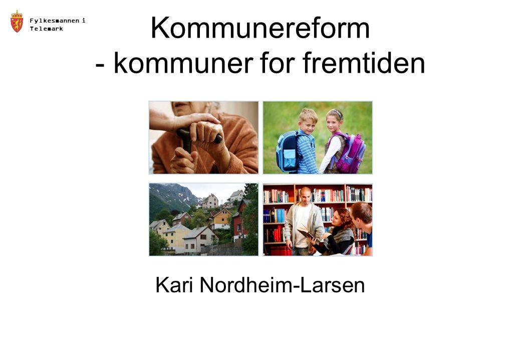 Fylkesmannen i Telemark Kommunereform - kommuner for fremtiden Kari Nordheim-Larsen