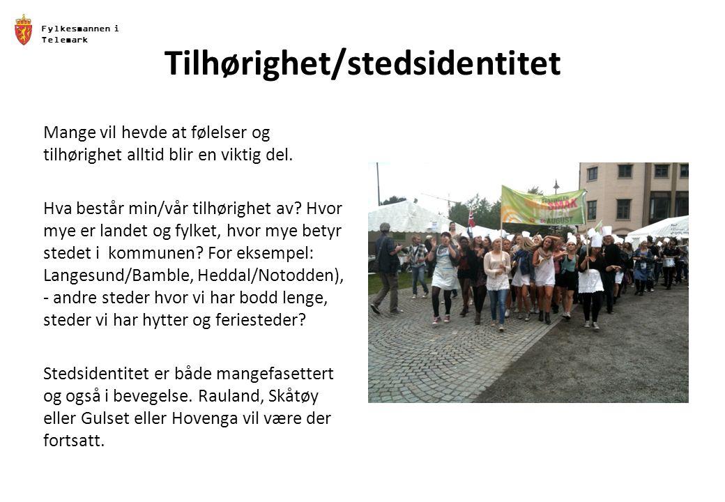 Fylkesmannen i Telemark Tilhørighet/stedsidentitet Mange vil hevde at følelser og tilhørighet alltid blir en viktig del.