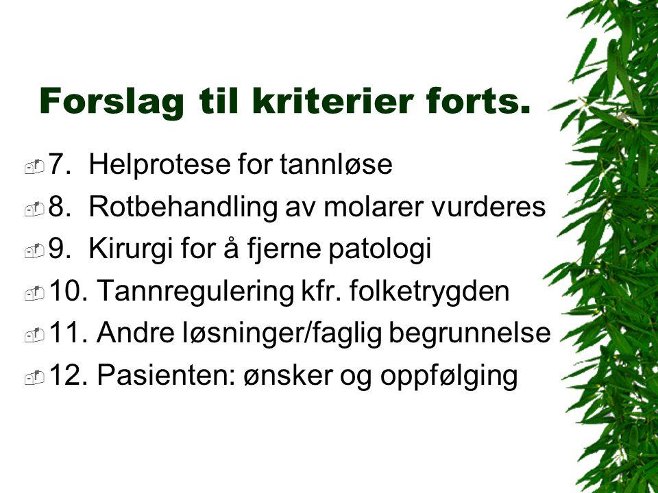 Forslag til kriterier forts.  7. Helprotese for tannløse  8.