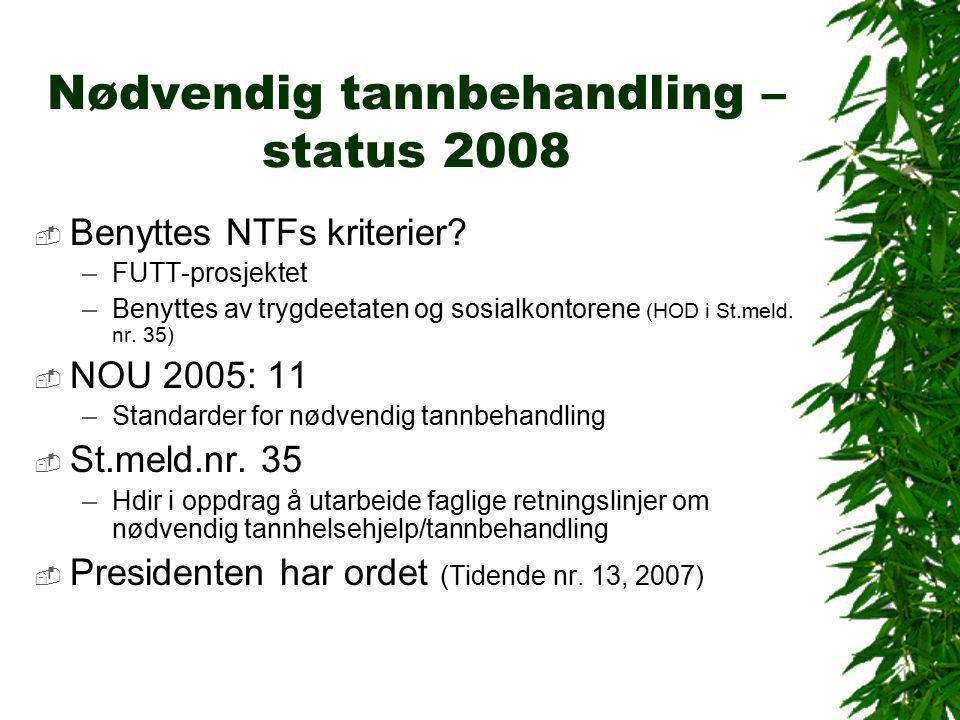 Nødvendig tannbehandling – status 2008  Benyttes NTFs kriterier.