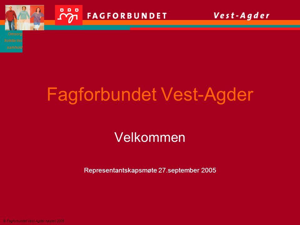 Omsorg Solidaritet samhold © Fagforbundet Vest-Agder høsten 2005 Fagforbundet Vest-Agder Velkommen Representantskapsmøte 27.september 2005