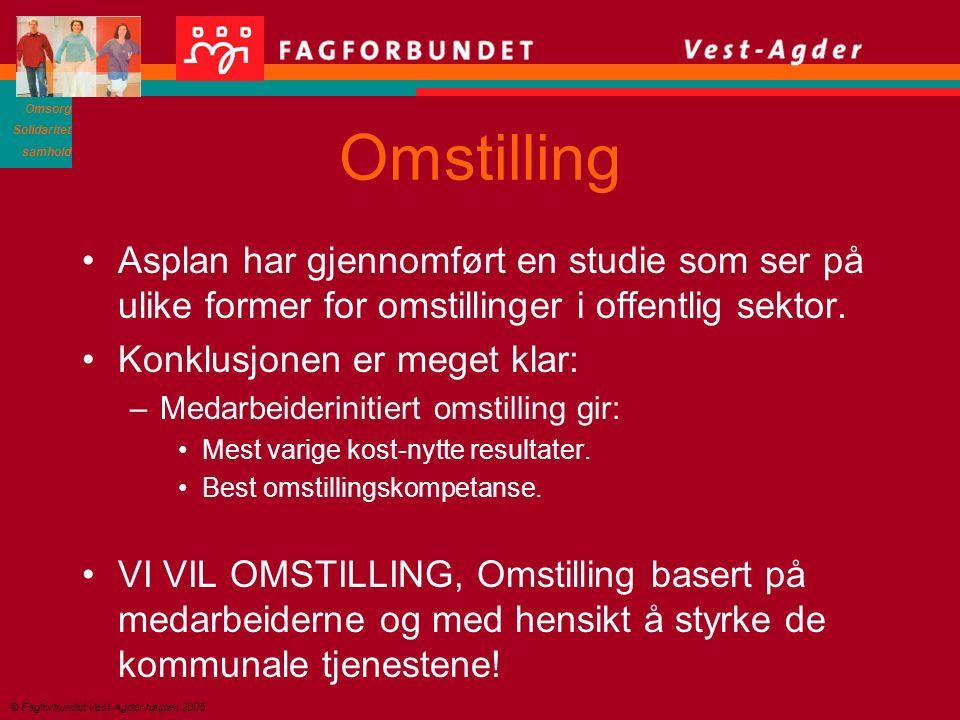 Omsorg Solidaritet samhold © Fagforbundet Vest-Agder høsten 2005 Omstilling Asplan har gjennomført en studie som ser på ulike former for omstillinger i offentlig sektor.