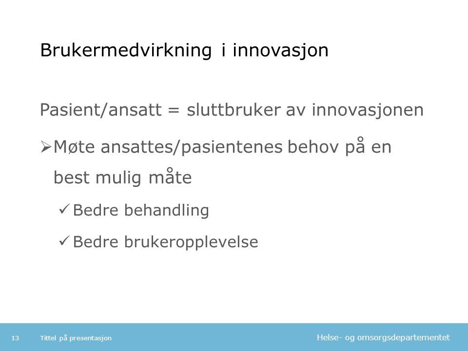 Helse- og omsorgsdepartementet Brukermedvirkning i innovasjon Pasient/ansatt = sluttbruker av innovasjonen  Møte ansattes/pasientenes behov på en bes