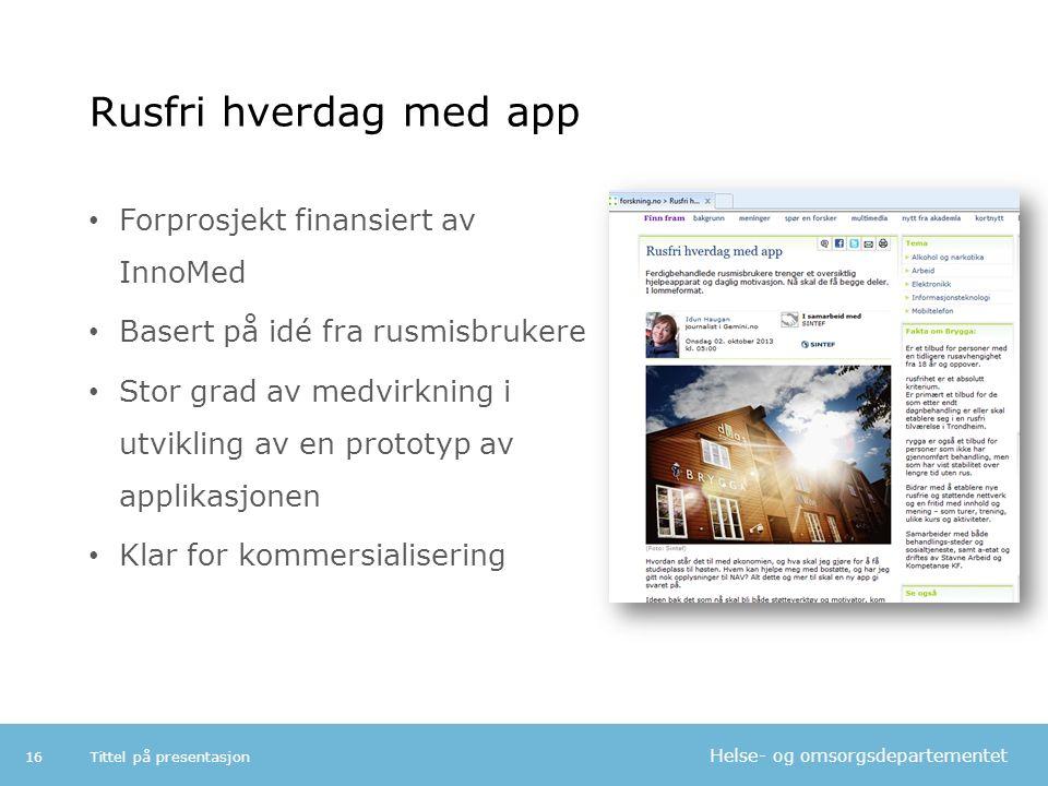 Helse- og omsorgsdepartementet Rusfri hverdag med app Forprosjekt finansiert av InnoMed Basert på idé fra rusmisbrukere Stor grad av medvirkning i utv
