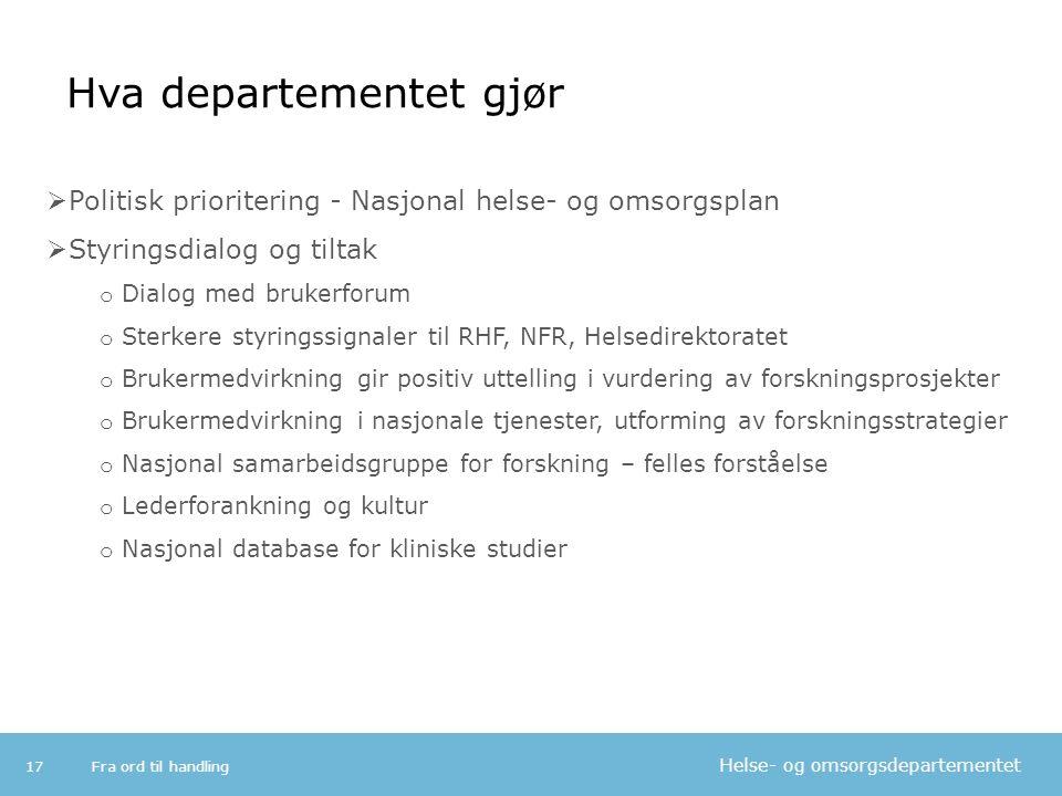 Helse- og omsorgsdepartementet Hva departementet gjør Fra ord til handling17  Politisk prioritering - Nasjonal helse- og omsorgsplan  Styringsdialog