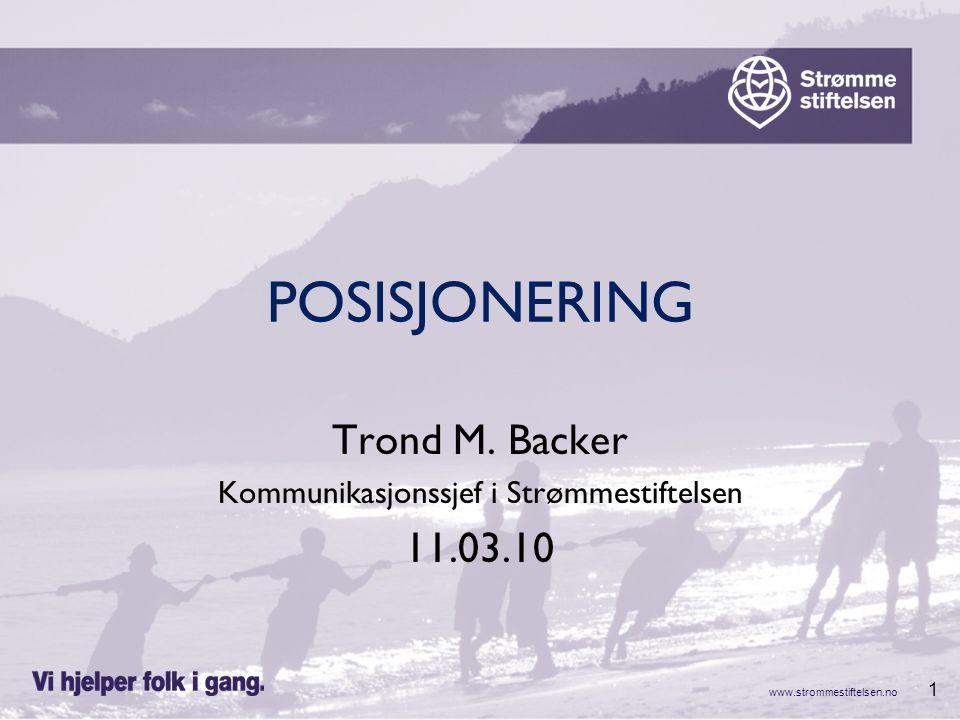 www.strommestiftelsen.no 1 POSISJONERING Trond M. Backer Kommunikasjonssjef i Strømmestiftelsen 11.03.10
