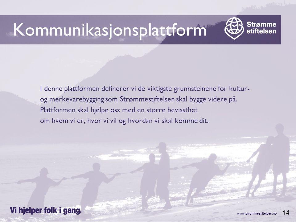 www.strommestiftelsen.no 14 Kommunikasjonsplattform I denne plattformen definerer vi de viktigste grunnsteinene for kultur- og merkevarebygging som Strømmestiftelsen skal bygge videre på.