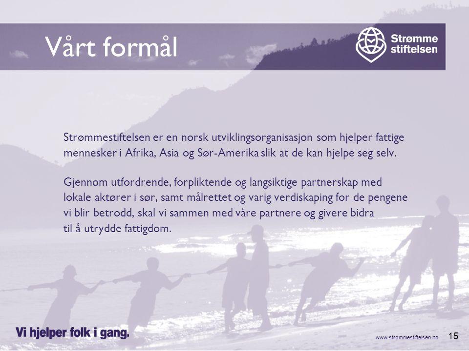 www.strommestiftelsen.no 15 Vårt formål Strømmestiftelsen er en norsk utviklingsorganisasjon som hjelper fattige mennesker i Afrika, Asia og Sør-Amerika slik at de kan hjelpe seg selv.