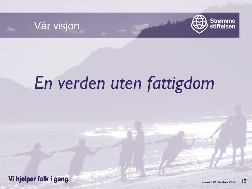 www.strommestiftelsen.no 16 En verden uten fattigdom Vår visjon