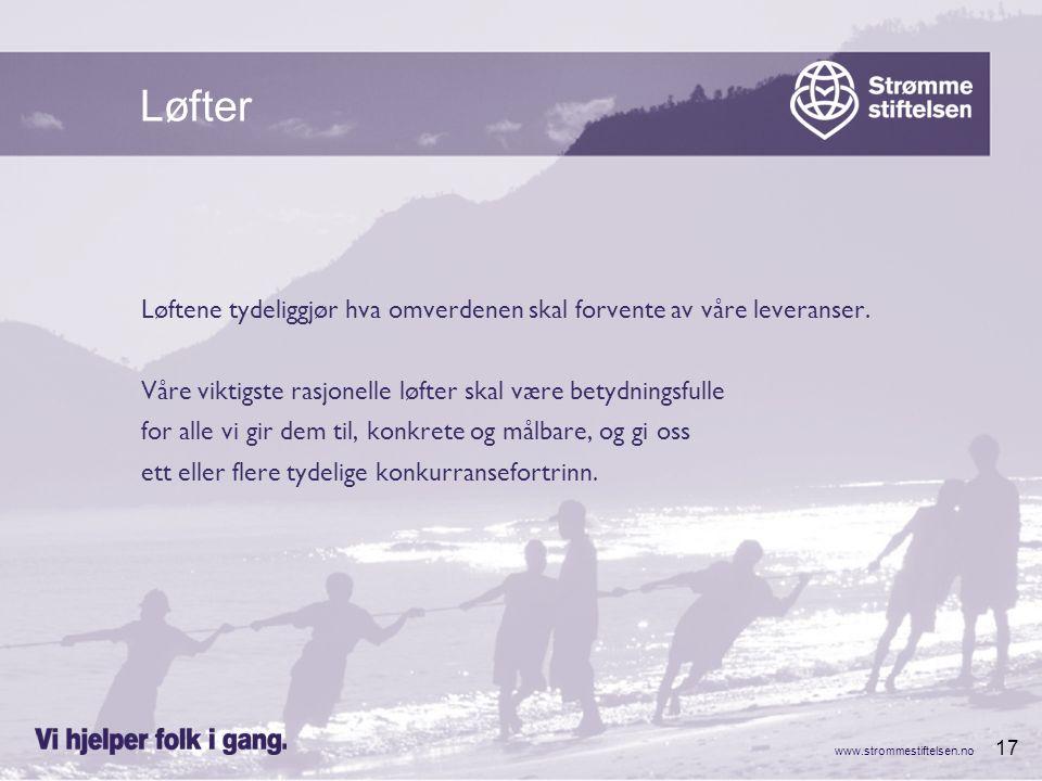 www.strommestiftelsen.no 17 Løftene tydeliggjør hva omverdenen skal forvente av våre leveranser. Våre viktigste rasjonelle løfter skal være betydnings