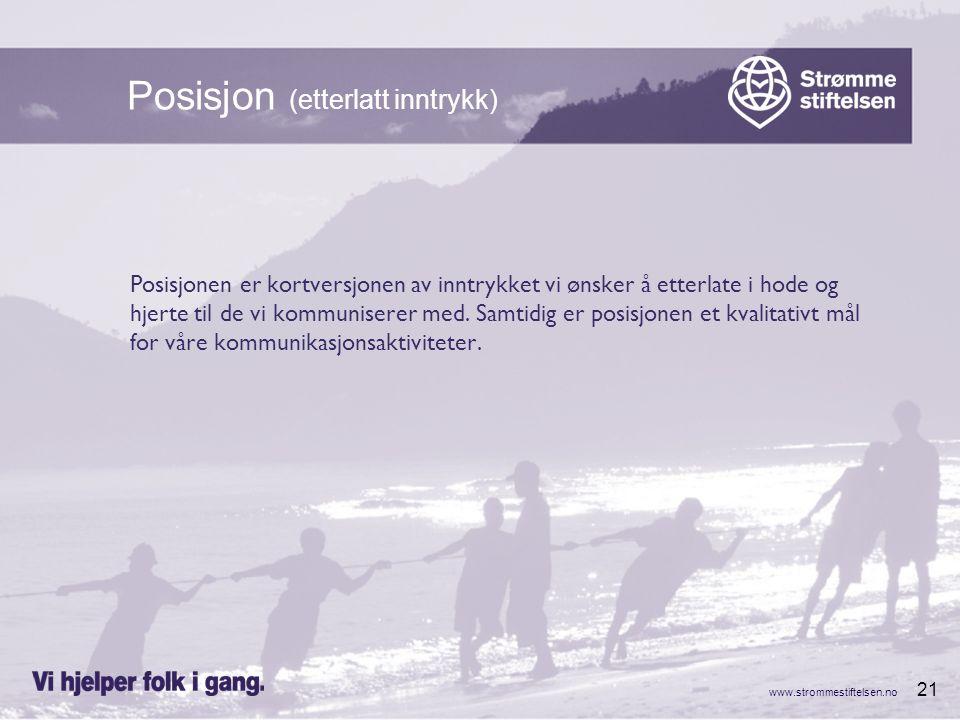 www.strommestiftelsen.no 21 Posisjonen er kortversjonen av inntrykket vi ønsker å etterlate i hode og hjerte til de vi kommuniserer med.
