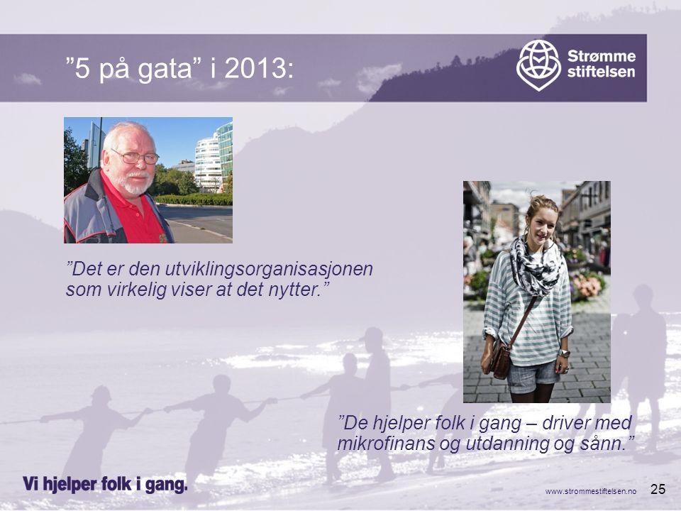 """www.strommestiftelsen.no 25 """"Det er den utviklingsorganisasjonen som virkelig viser at det nytter."""" """"5 på gata"""" i 2013: """"De hjelper folk i gang – driv"""