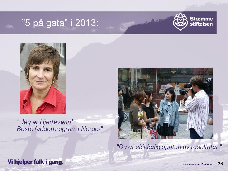 """www.strommestiftelsen.no 26 """"5 på gata"""" i 2013: """" Jeg er Hjertevenn! Beste fadderprogram i Norge!"""" """"De er skikkelig opptatt av resultater."""""""