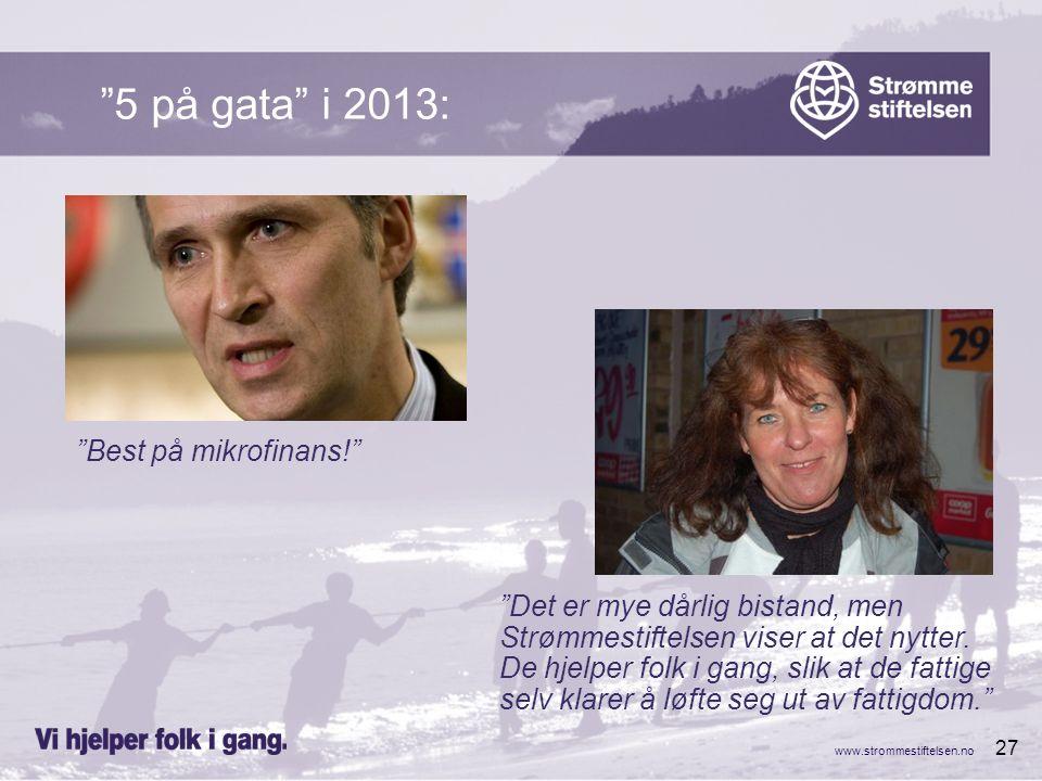 """www.strommestiftelsen.no 27 """"5 på gata"""" i 2013: """"Det er mye dårlig bistand, men Strømmestiftelsen viser at det nytter. De hjelper folk i gang, slik at"""