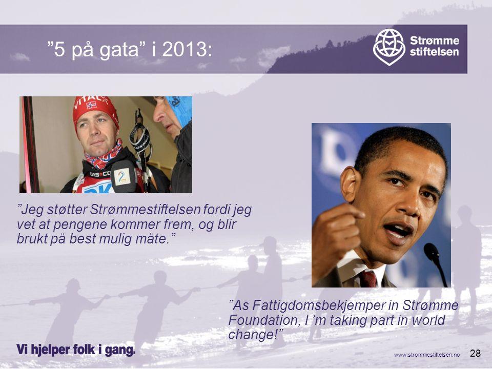 """www.strommestiftelsen.no 28 """"5 på gata"""" i 2013: """"Jeg støtter Strømmestiftelsen fordi jeg vet at pengene kommer frem, og blir brukt på best mulig måte."""
