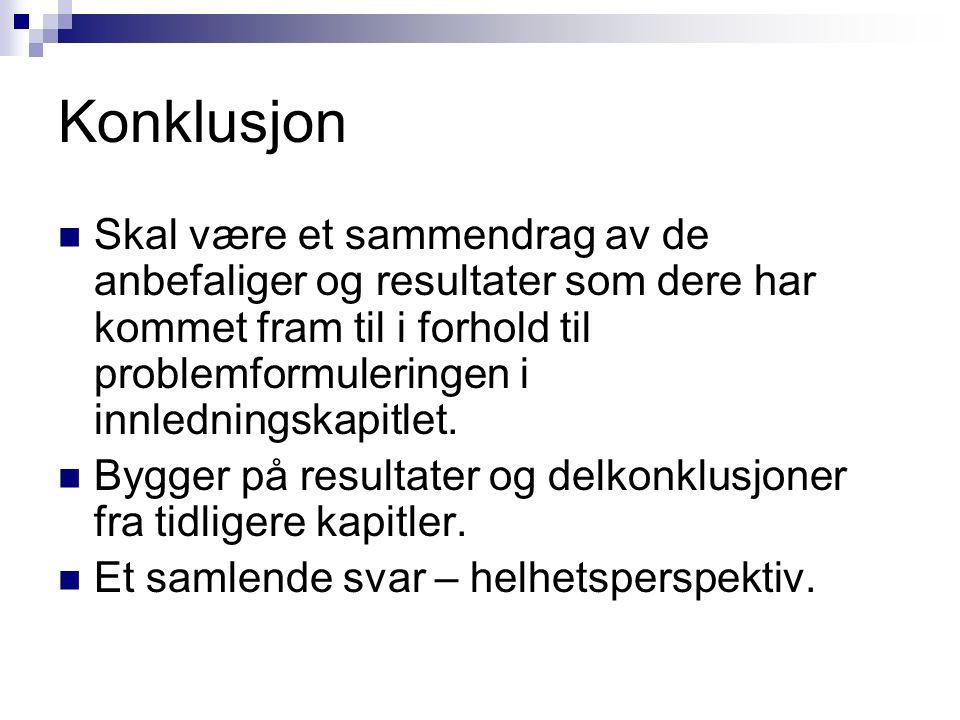 Konklusjon Skal være et sammendrag av de anbefaliger og resultater som dere har kommet fram til i forhold til problemformuleringen i innledningskapitlet.