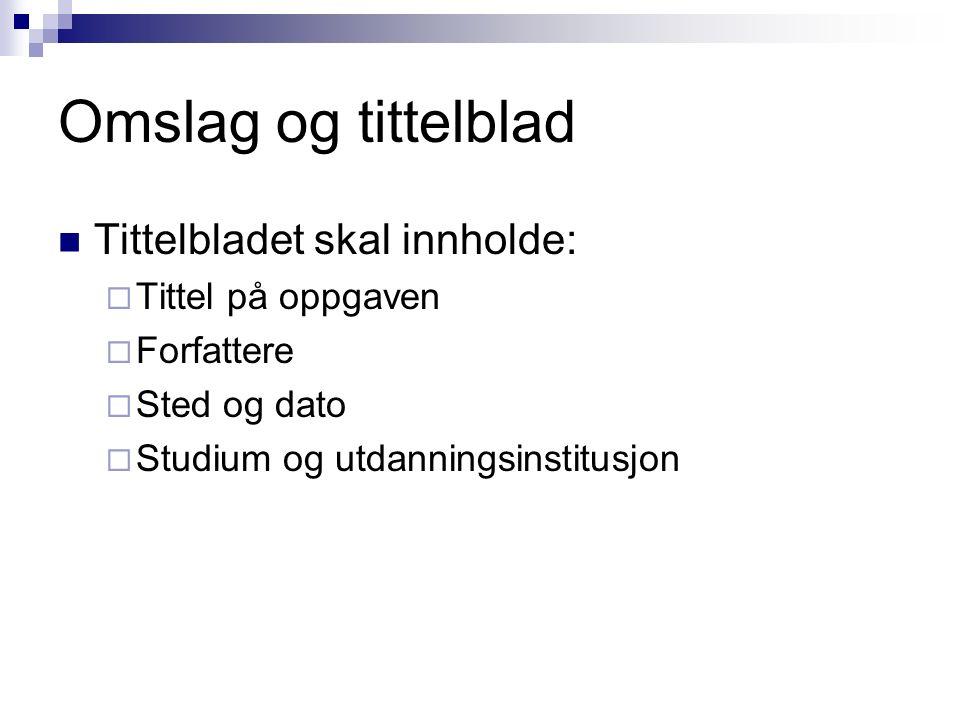 Omslag og tittelblad Tittelbladet skal innholde:  Tittel på oppgaven  Forfattere  Sted og dato  Studium og utdanningsinstitusjon
