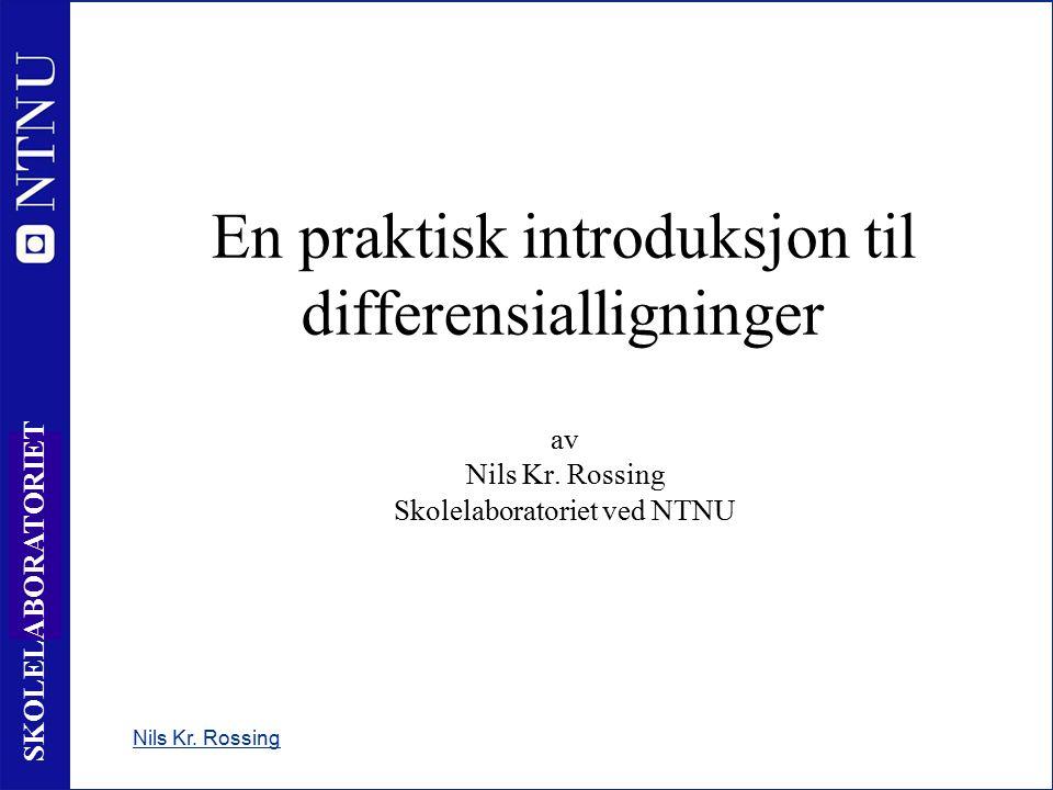 1 SKOLELABORATORIET Nils Kr. Rossing En praktisk introduksjon til differensialligninger av Nils Kr.