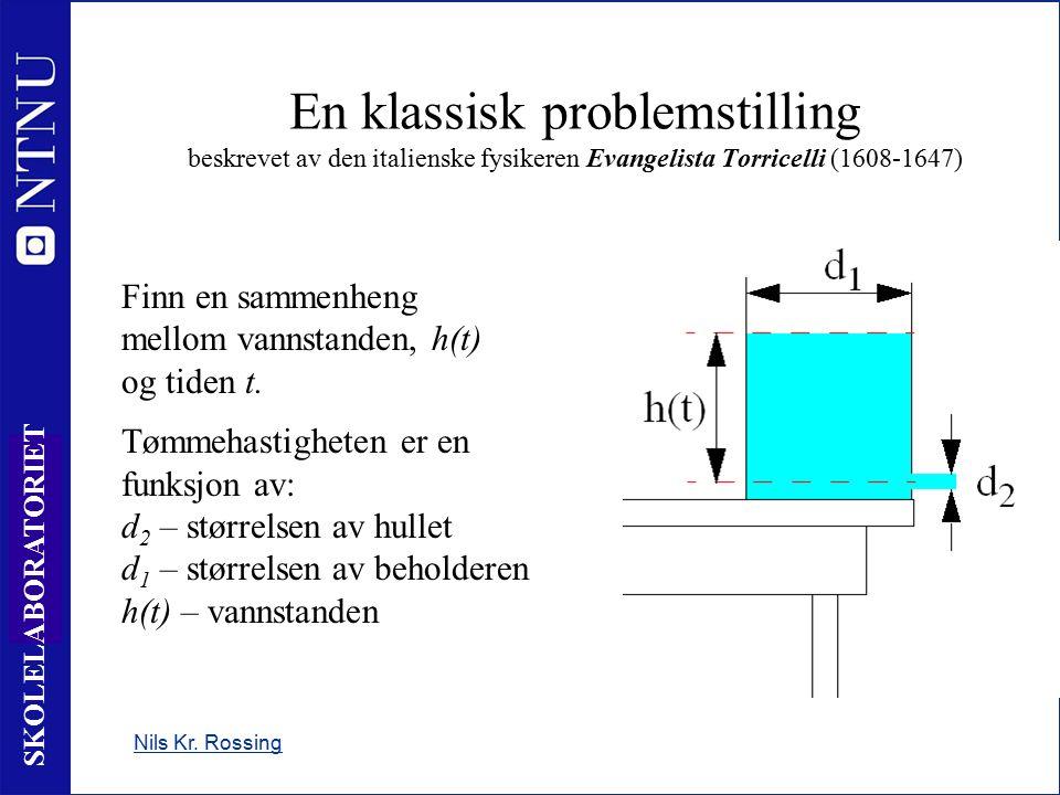 5 SKOLELABORATORIET En klassisk problemstilling beskrevet av den italienske fysikeren Evangelista Torricelli (1608-1647) Nils Kr.