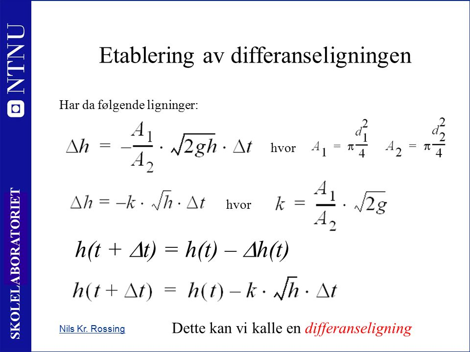 8 SKOLELABORATORIET Nils Kr. Rossing Etablering av differanseligningen Har da følgende ligninger: hvor Dette kan vi kalle en differanseligning h(t + 
