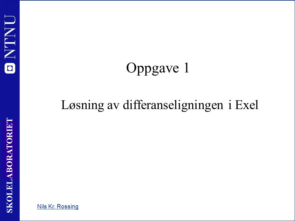 9 SKOLELABORATORIET Oppgave 1 Løsning av differanseligningen i Exel Nils Kr. Rossing