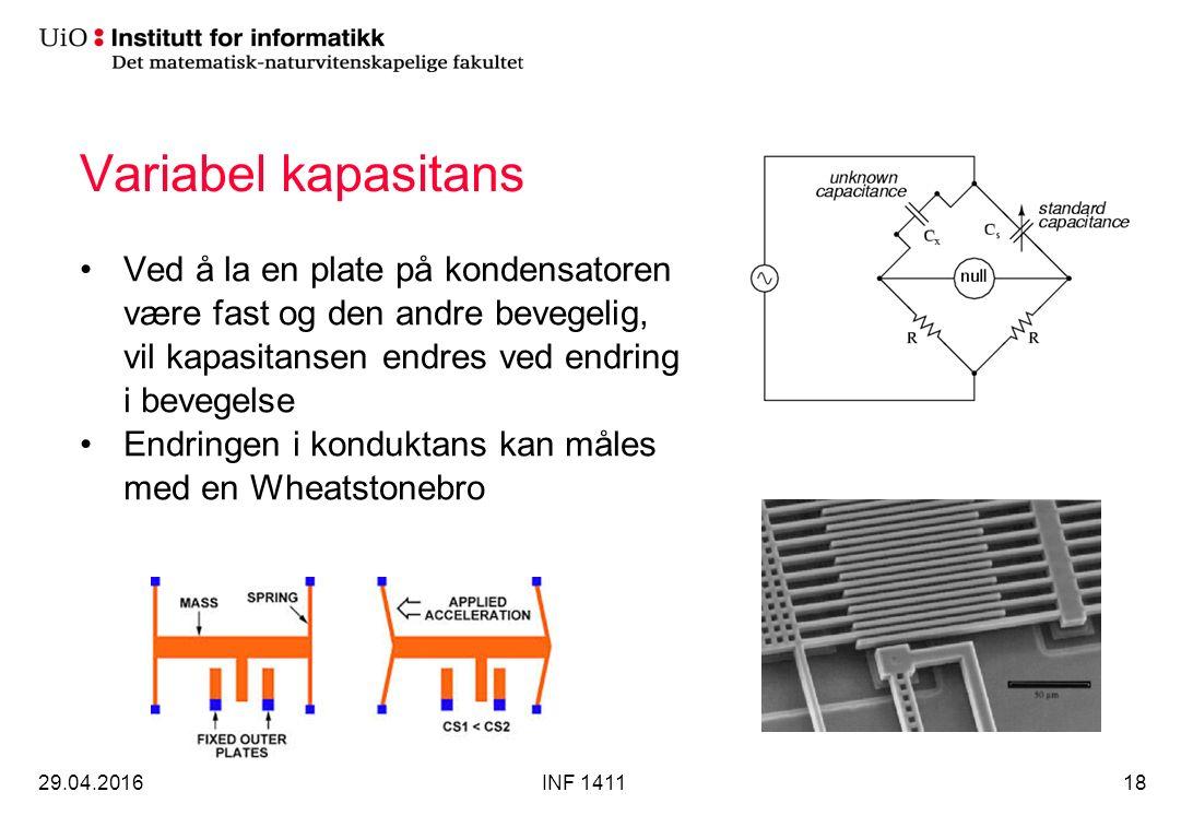 Variabel kapasitans Ved å la en plate på kondensatoren være fast og den andre bevegelig, vil kapasitansen endres ved endring i bevegelse Endringen i konduktans kan måles med en Wheatstonebro 29.04.2016INF 141118