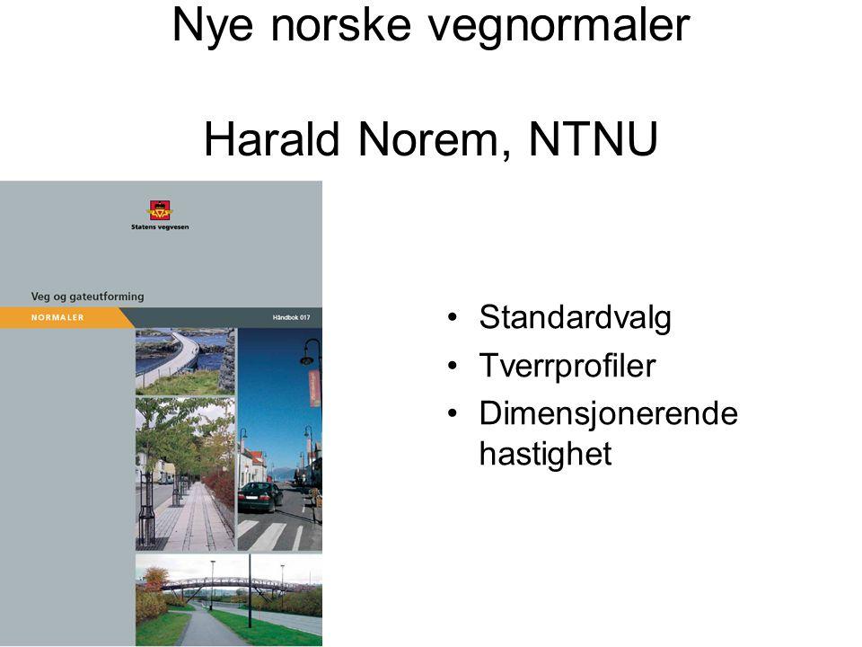 Nye norske vegnormaler Harald Norem, NTNU Standardvalg Tverrprofiler Dimensjonerende hastighet