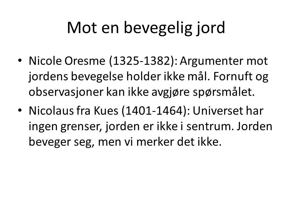 Mot en bevegelig jord Nicole Oresme (1325-1382): Argumenter mot jordens bevegelse holder ikke mål.