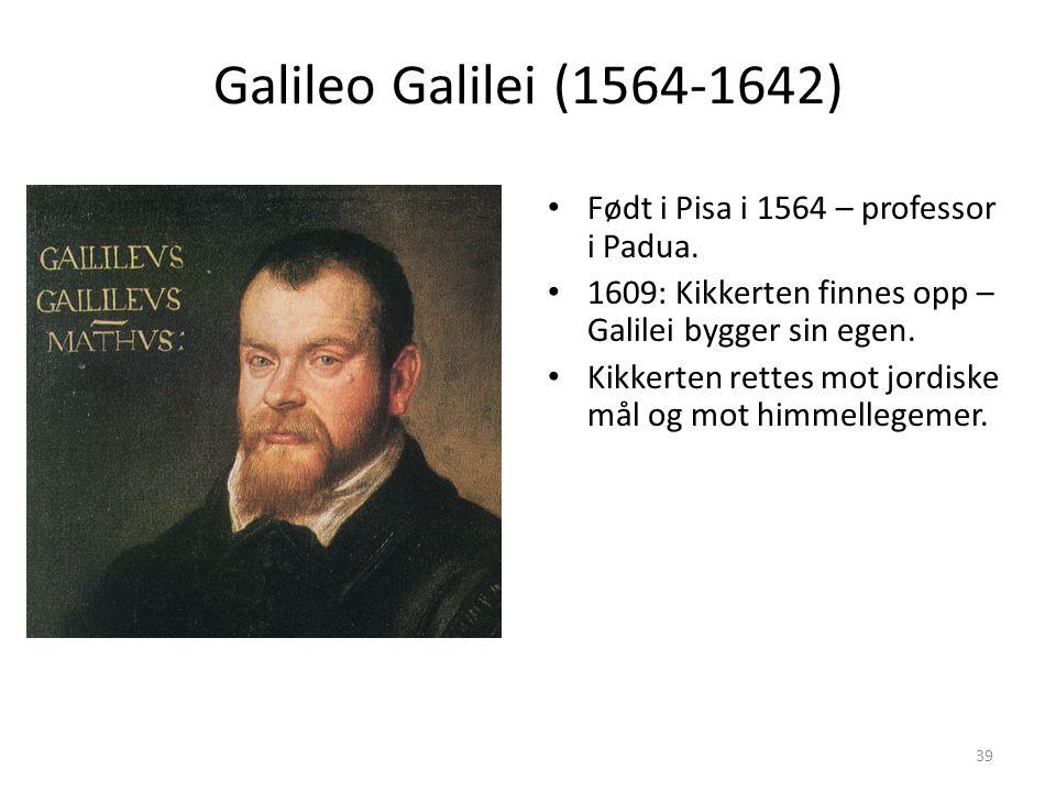 39 Galileo Galilei (1564-1642) Født i Pisa i 1564 – professor i Padua.