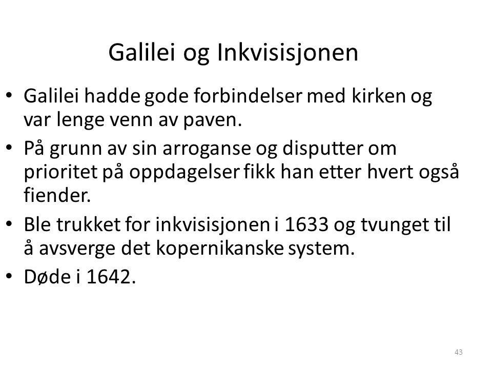 43 Galilei og Inkvisisjonen Galilei hadde gode forbindelser med kirken og var lenge venn av paven.