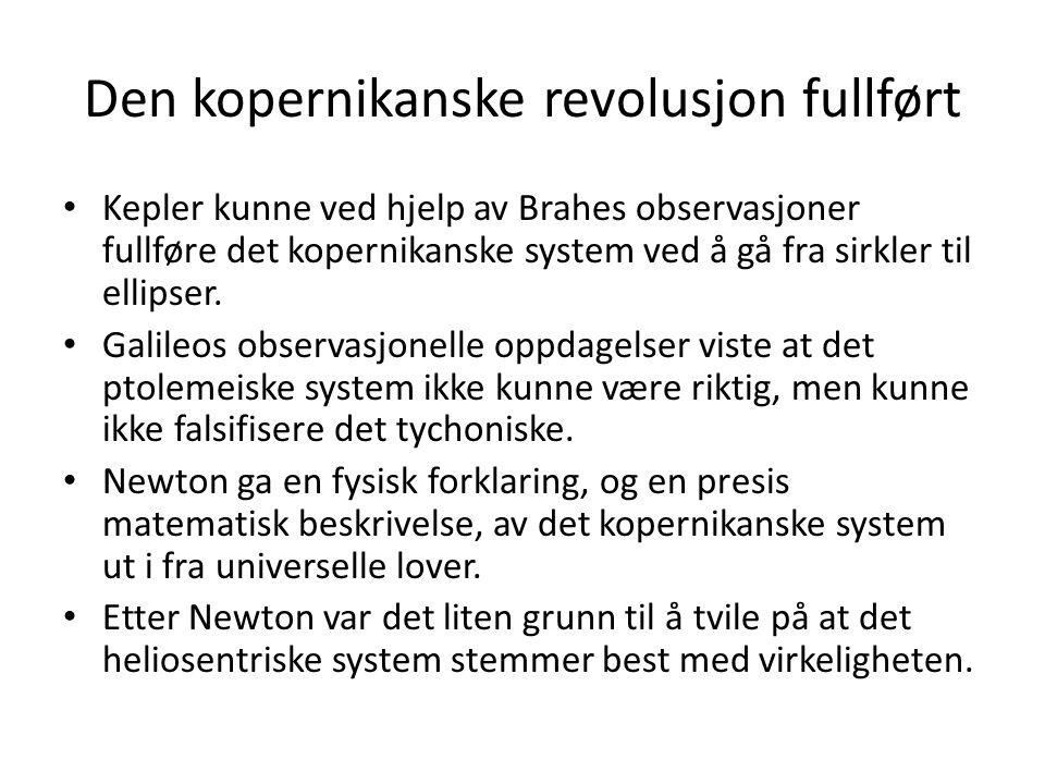 Den kopernikanske revolusjon fullført Kepler kunne ved hjelp av Brahes observasjoner fullføre det kopernikanske system ved å gå fra sirkler til ellipser.