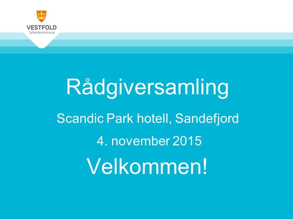 Rådgiversamling Scandic Park hotell, Sandefjord 4. november 2015 Velkommen!