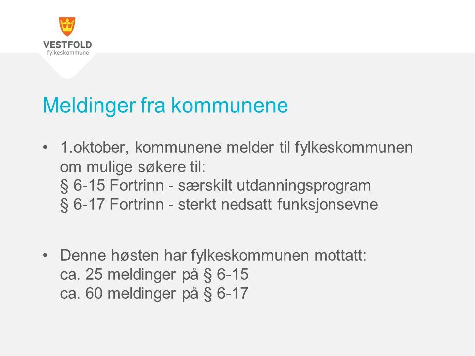 1.oktober, kommunene melder til fylkeskommunen om mulige søkere til: § 6-15 Fortrinn - særskilt utdanningsprogram § 6-17 Fortrinn - sterkt nedsatt funksjonsevne Denne høsten har fylkeskommunen mottatt: ca.