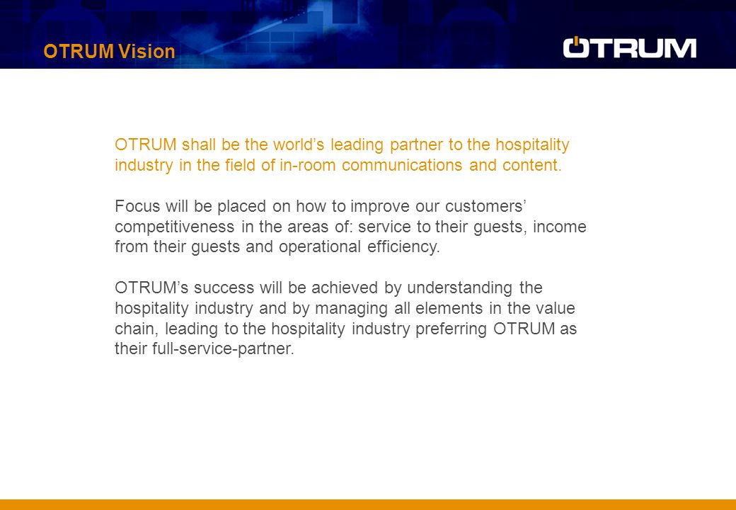 OTRUM Vision OTRUM shall be the world's leading partner to the hospitality industry in the field of in-room communications and content.