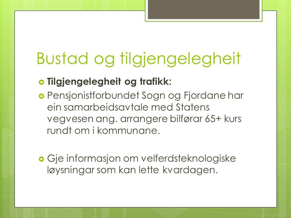 Bustad og tilgjengelegheit  Tilgjengelegheit og trafikk:  Pensjonistforbundet Sogn og Fjordane har ein samarbeidsavtale med Statens vegvesen ang.