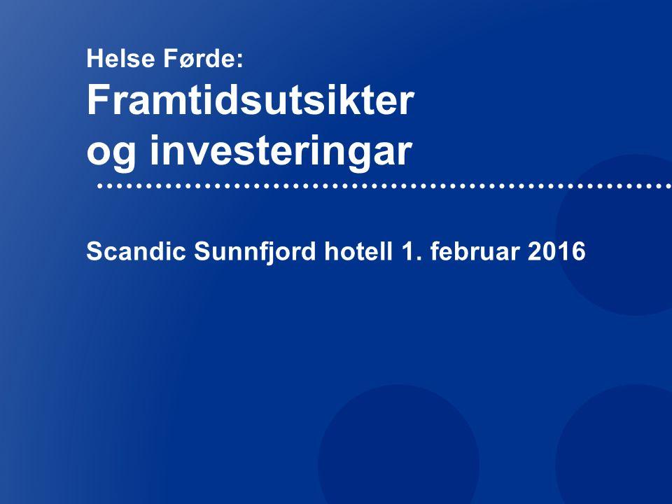 Helse Førde: Framtidsutsikter og investeringar Scandic Sunnfjord hotell 1. februar 2016