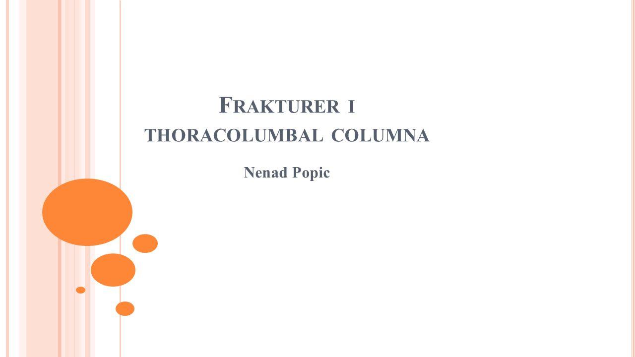 F RAKTURER I THORACOLUMBAL COLUMNA Nenad Popic