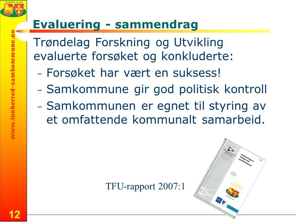 www.innherred-samkommune.no 12 Evaluering - sammendrag Trøndelag Forskning og Utvikling evaluerte forsøket og konkluderte: – Forsøket har vært en suksess.