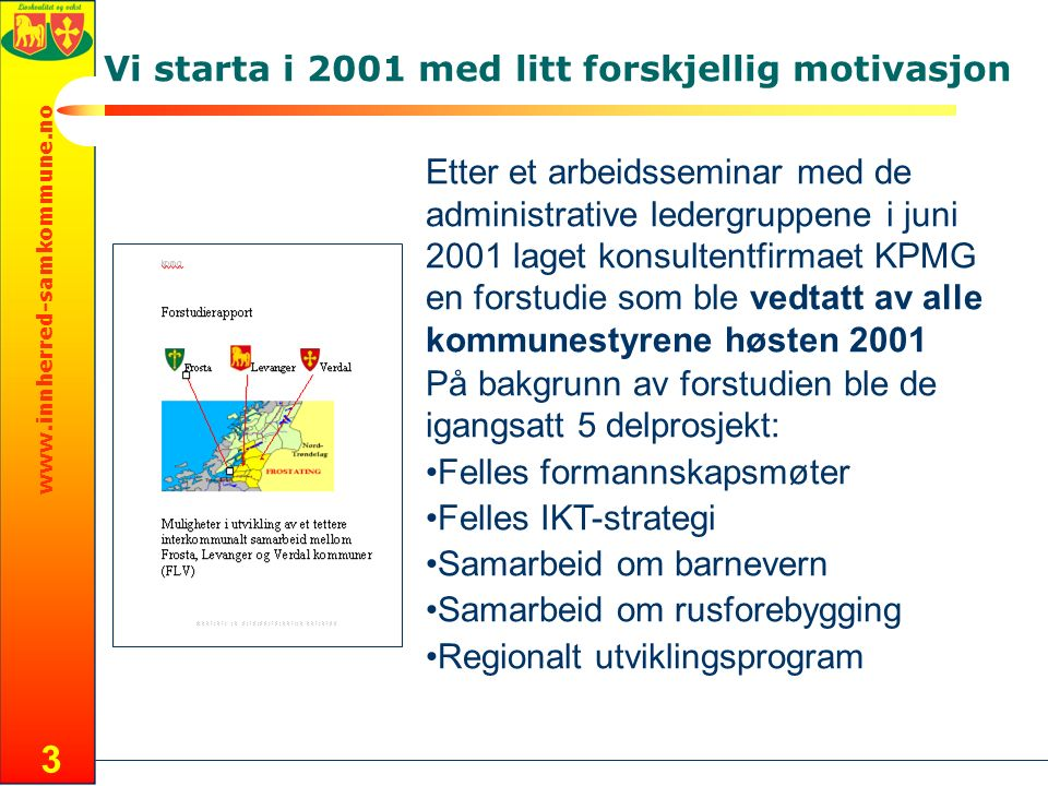 www.innherred-samkommune.no 3 Vi starta i 2001 med litt forskjellig motivasjon Etter et arbeidsseminar med de administrative ledergruppene i juni 2001