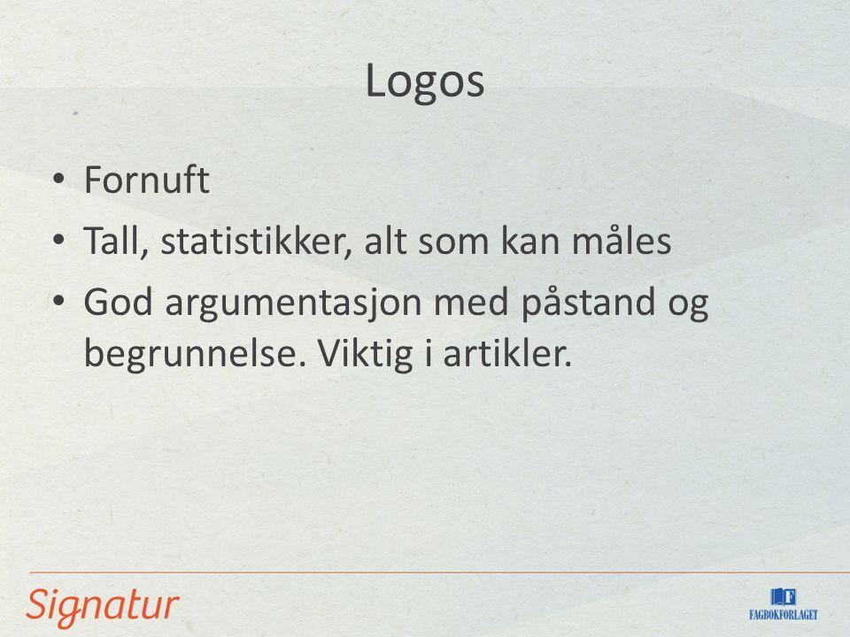 Logos Fornuft Tall, statistikker, alt som kan måles God argumentasjon med påstand og begrunnelse.